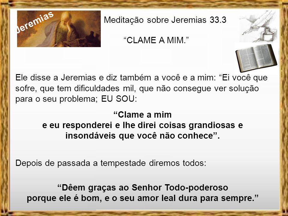 Jeremias Meditação sobre Jeremias 33.3 CLAME A MIM.