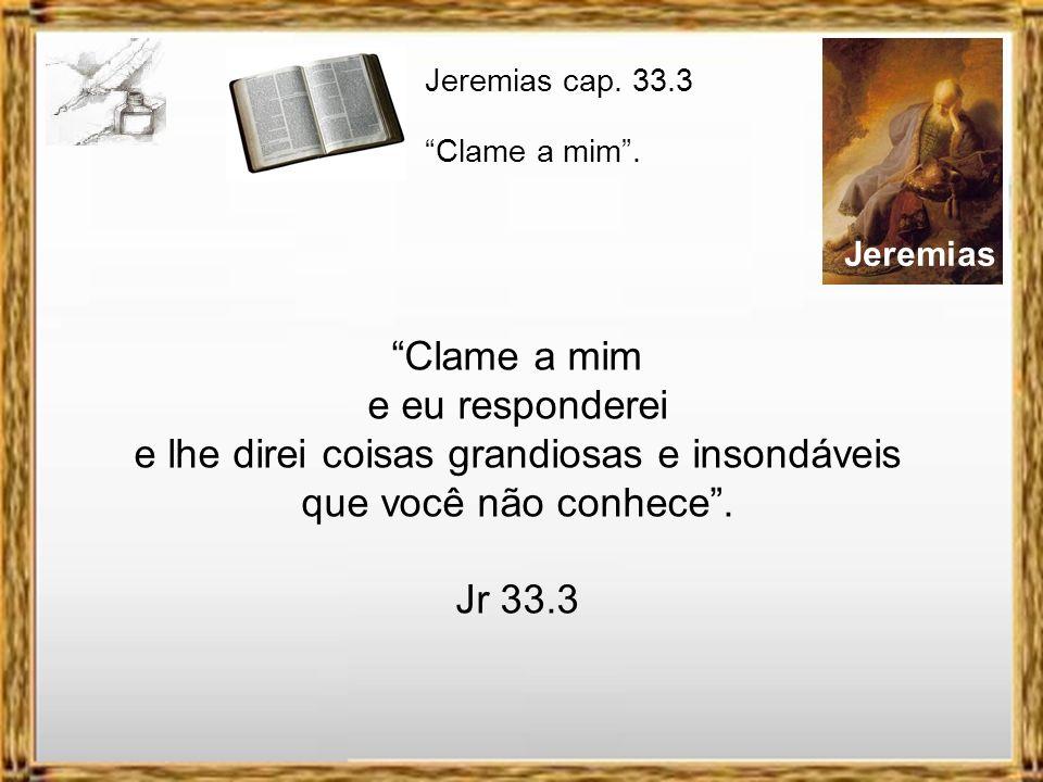 Jeremias cap. 33.3 Clame a mim . Jeremias.