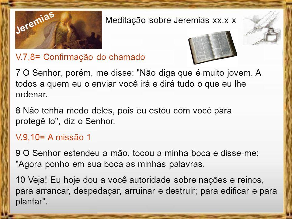 Jeremias Meditação sobre Jeremias xx.x-x V.7,8= Confirmação do chamado