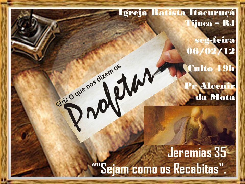Jeremias 35 Sejam como os Recabitas .