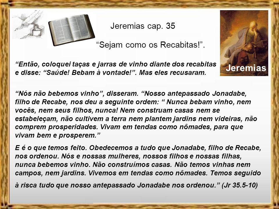 Jeremias Jeremias cap. 35 Sejam como os Recabitas! .