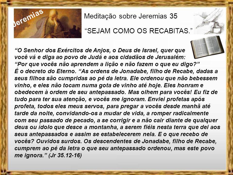 Jeremias Meditação sobre Jeremias 35 SEJAM COMO OS RECABITAS.