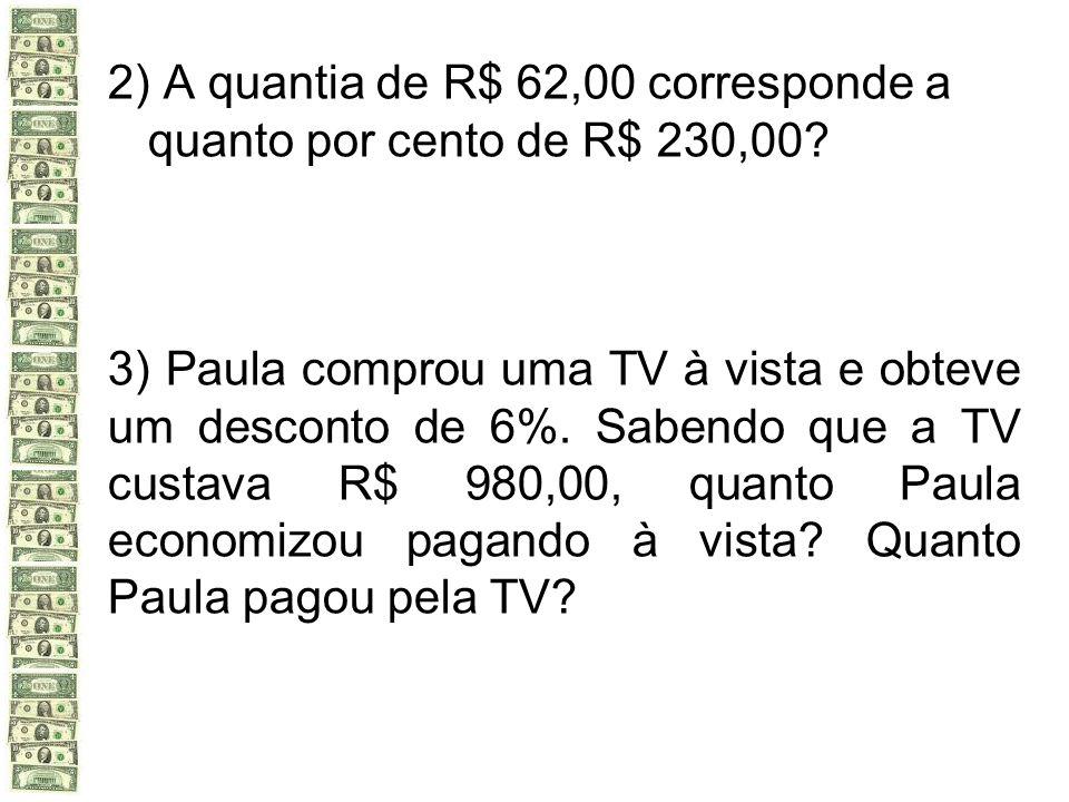 2) A quantia de R$ 62,00 corresponde a quanto por cento de R$ 230,00