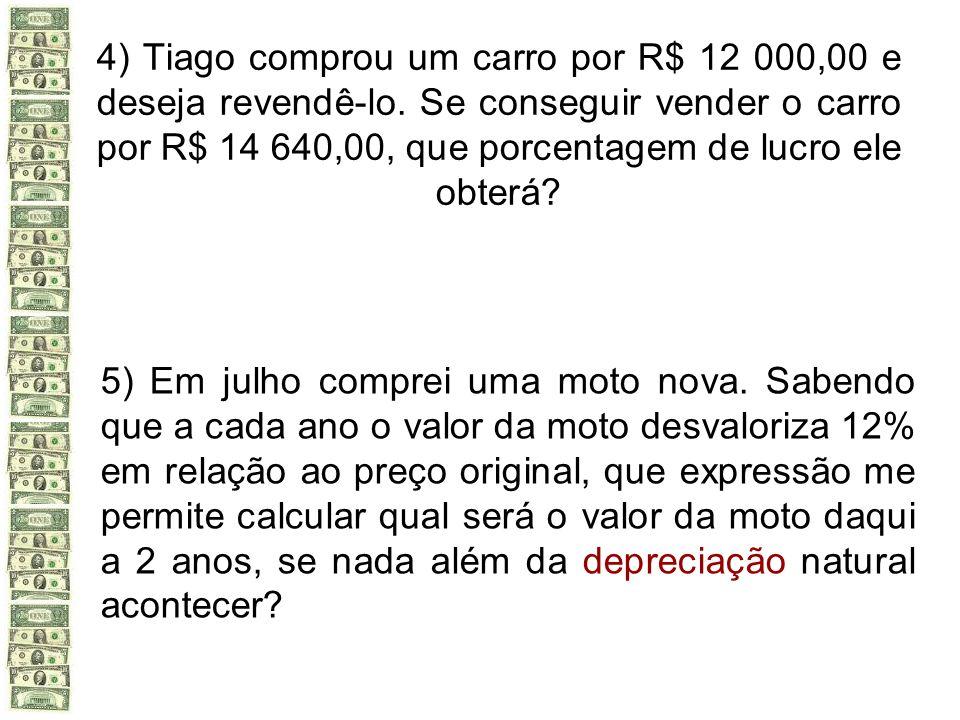 4) Tiago comprou um carro por R$ 12 000,00 e deseja revendê-lo