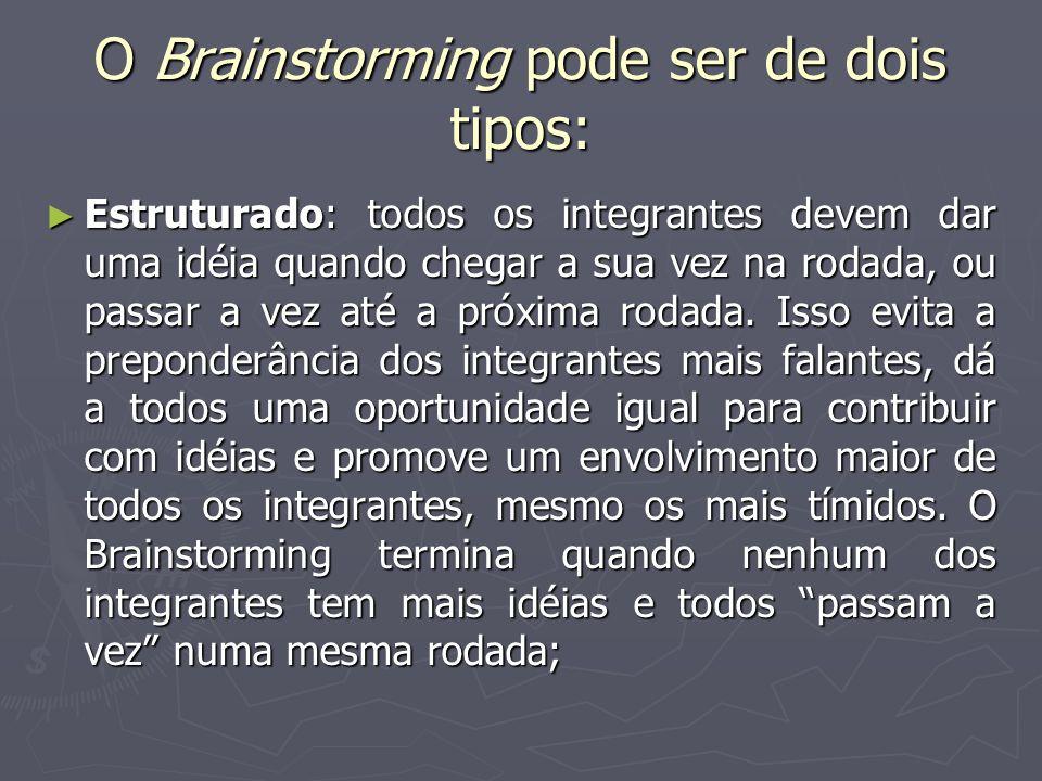 O Brainstorming pode ser de dois tipos: