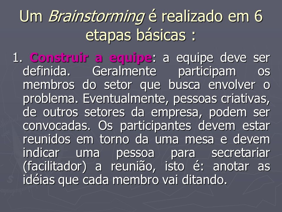 Um Brainstorming é realizado em 6 etapas básicas :