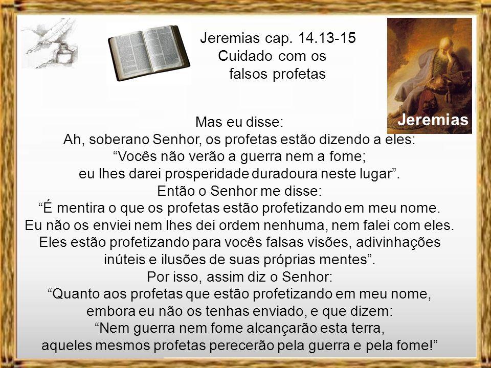 Jeremias Jeremias cap. 14.13-15 Cuidado com os falsos profetas