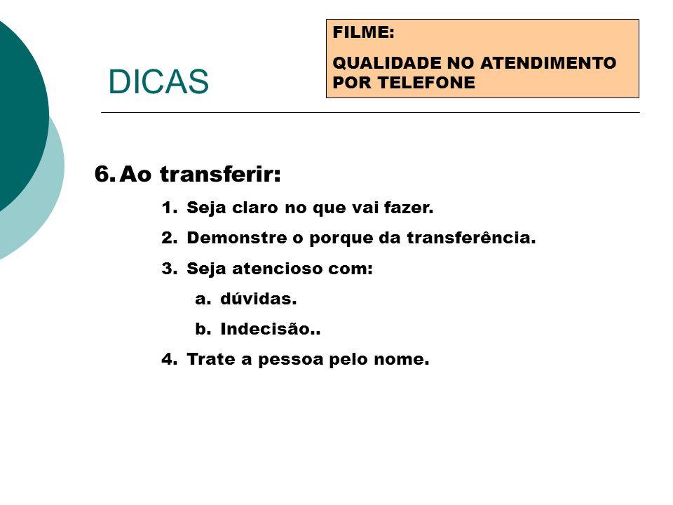 DICAS Ao transferir: FILME: QUALIDADE NO ATENDIMENTO POR TELEFONE