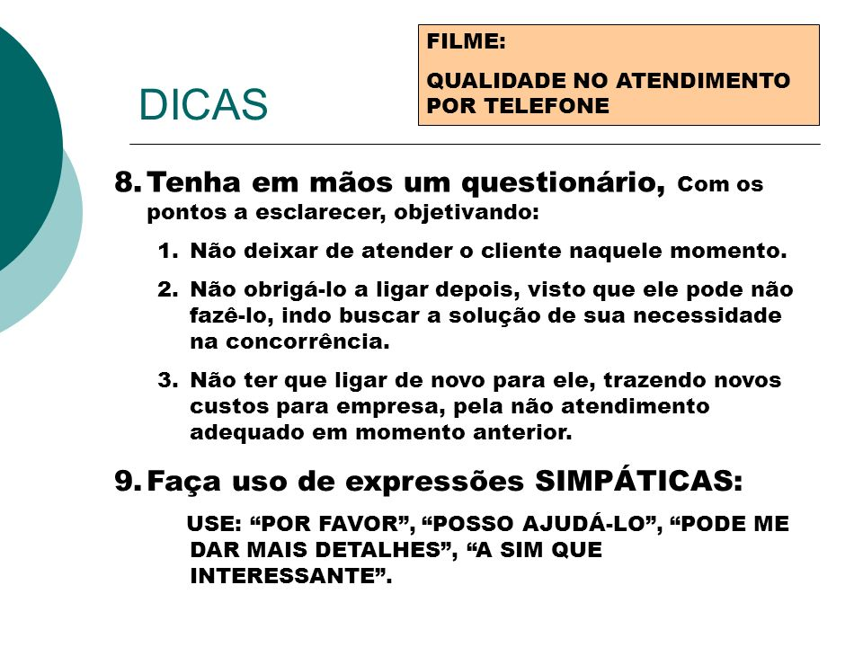 DICASFILME: QUALIDADE NO ATENDIMENTO POR TELEFONE. Tenha em mãos um questionário, Com os pontos a esclarecer, objetivando: