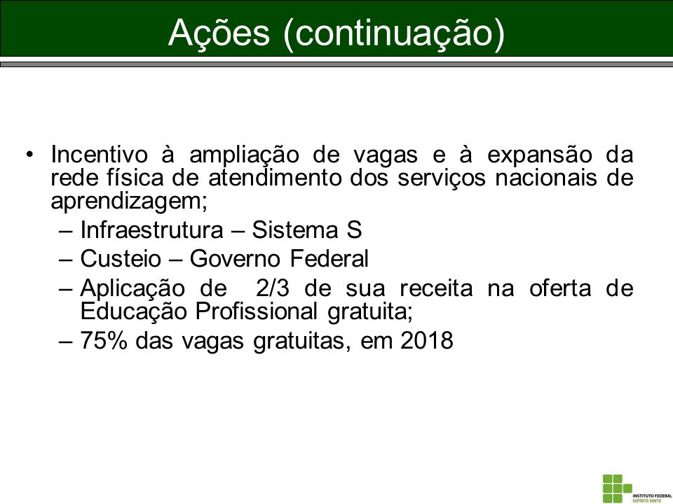Ações (continuação)Incentivo à ampliação de vagas e à expansão da rede física de atendimento dos serviços nacionais de aprendizagem;