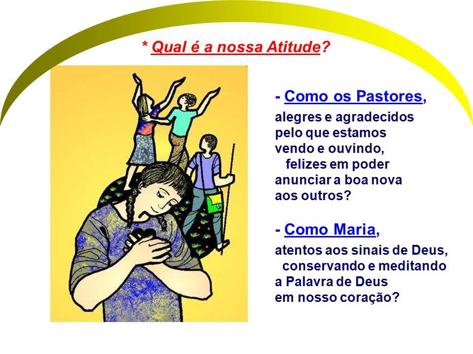 * Qual é a nossa Atitude - Como os Pastores, - Como Maria,