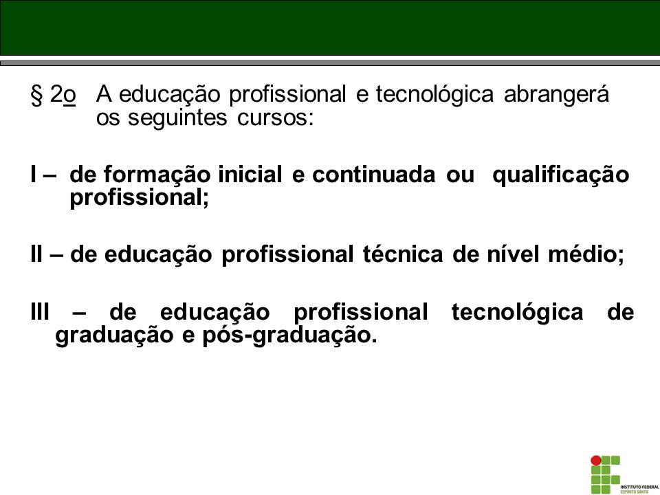 § 2o. A educação profissional e tecnológica abrangerá