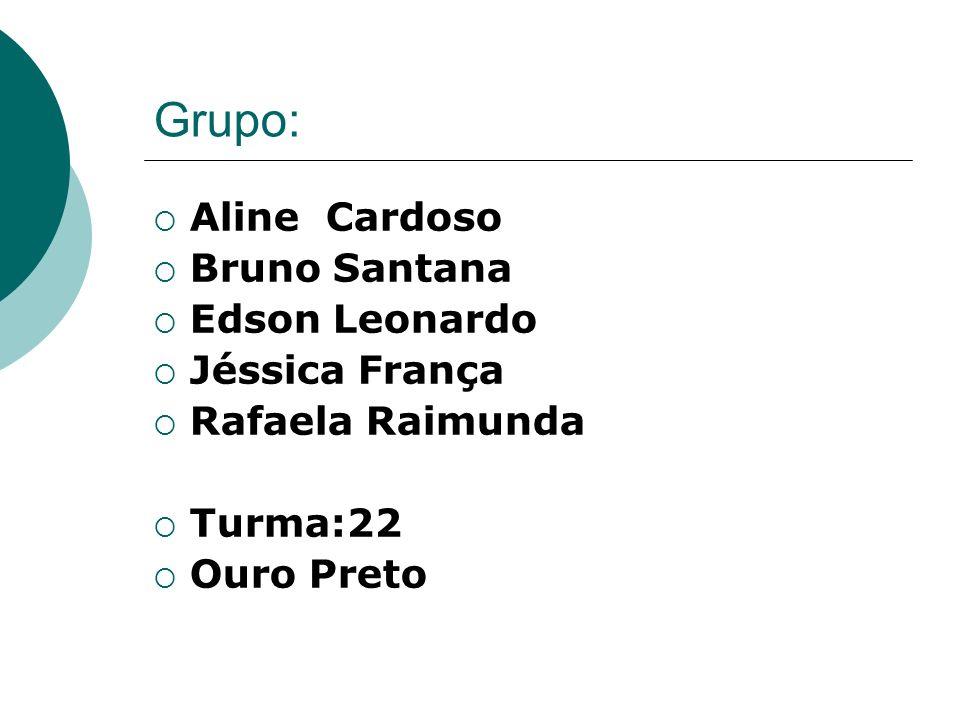 Grupo: Aline Cardoso Bruno Santana Edson Leonardo Jéssica França