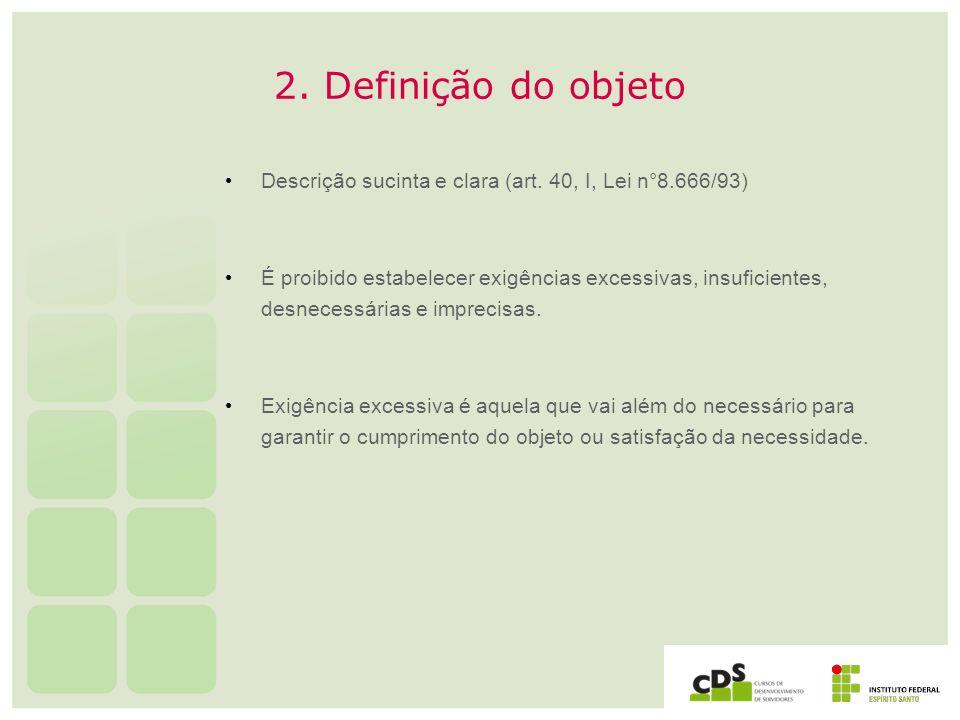 2. Definição do objeto Descrição sucinta e clara (art. 40, I, Lei n°8.666/93)