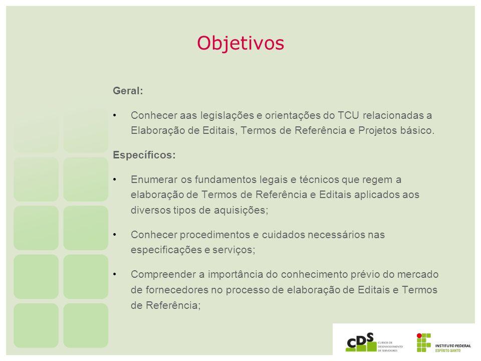 Objetivos Geral: Conhecer aas legislações e orientações do TCU relacionadas a Elaboração de Editais, Termos de Referência e Projetos básico.