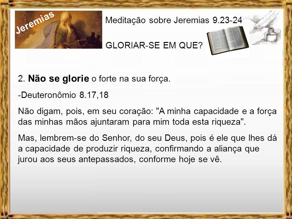 Jeremias Meditação sobre Jeremias 9.23-24 GLORIAR-SE EM QUE