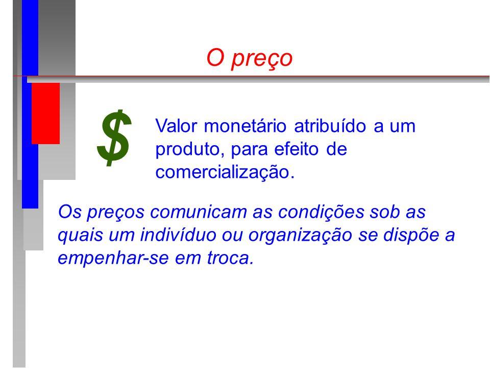$ O preço Valor monetário atribuído a um produto, para efeito de