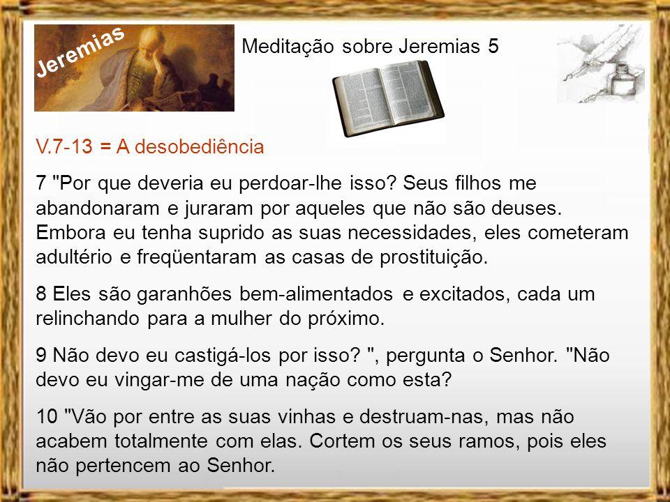 Jeremias Meditação sobre Jeremias 5 V.7-13 = A desobediência