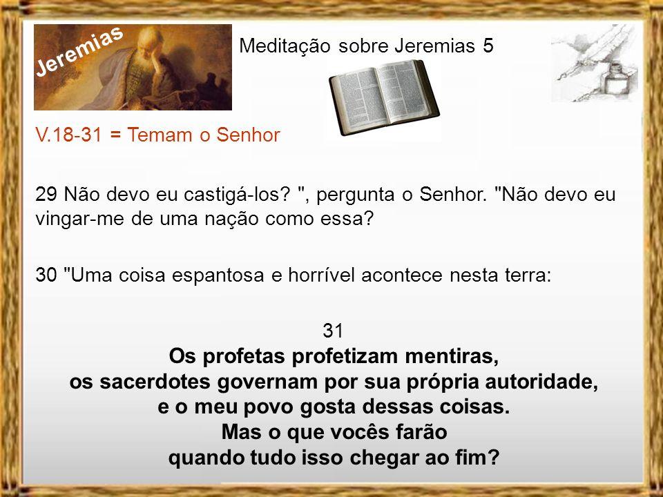 Jeremias Meditação sobre Jeremias 5 V.18-31 = Temam o Senhor