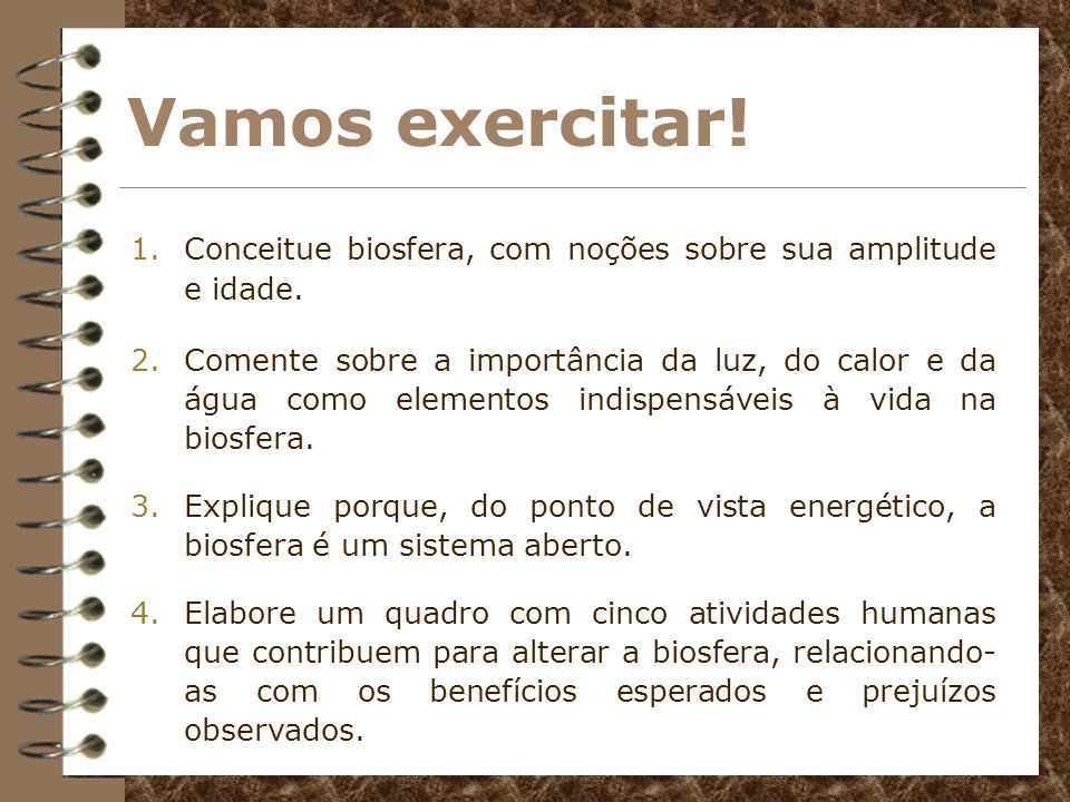 Vamos exercitar! Conceitue biosfera, com noções sobre sua amplitude e idade.
