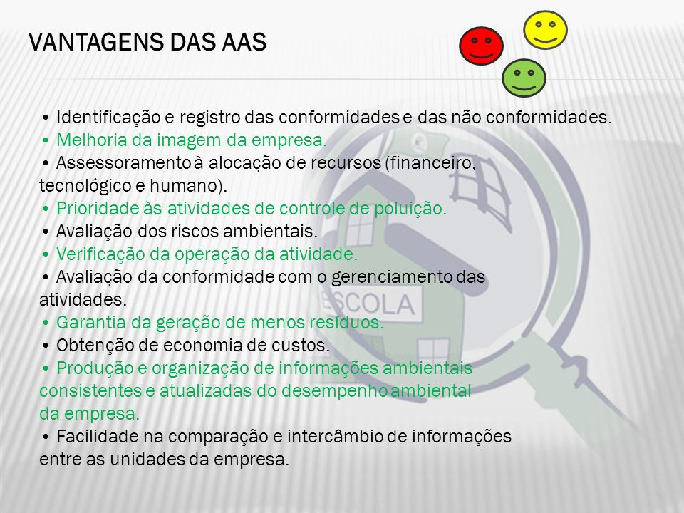 VANTAGENS DAS AAS• Identificação e registro das conformidades e das não conformidades. • Melhoria da imagem da empresa.