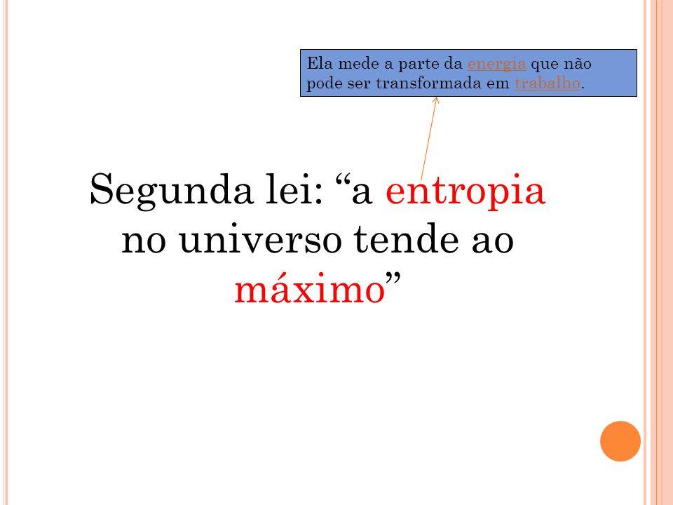 Segunda lei: a entropia no universo tende ao máximo
