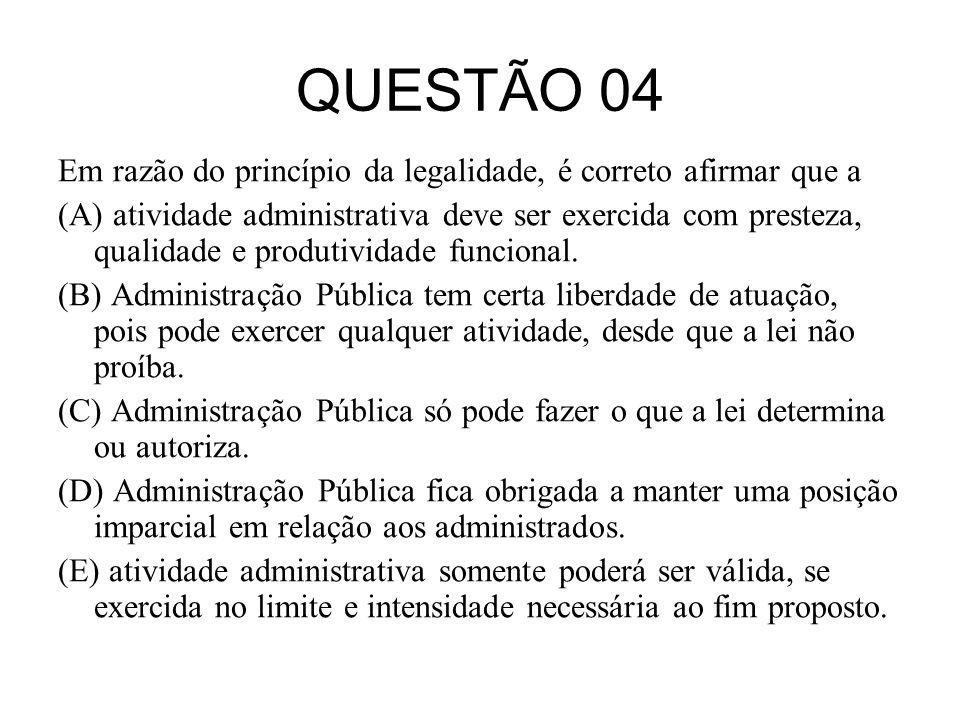 QUESTÃO 04 Em razão do princípio da legalidade, é correto afirmar que a.