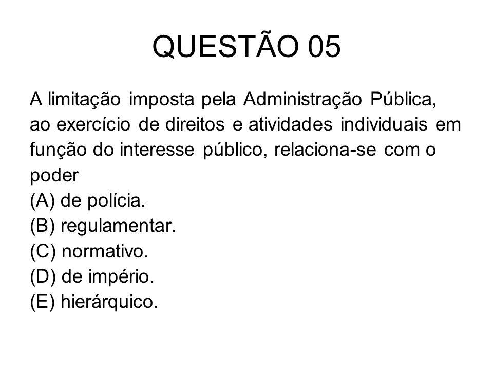 QUESTÃO 05 A limitação imposta pela Administração Pública,