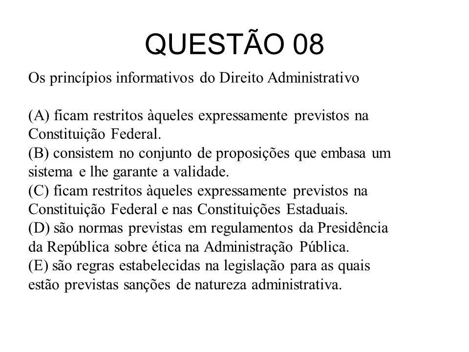 QUESTÃO 08 Os princípios informativos do Direito Administrativo