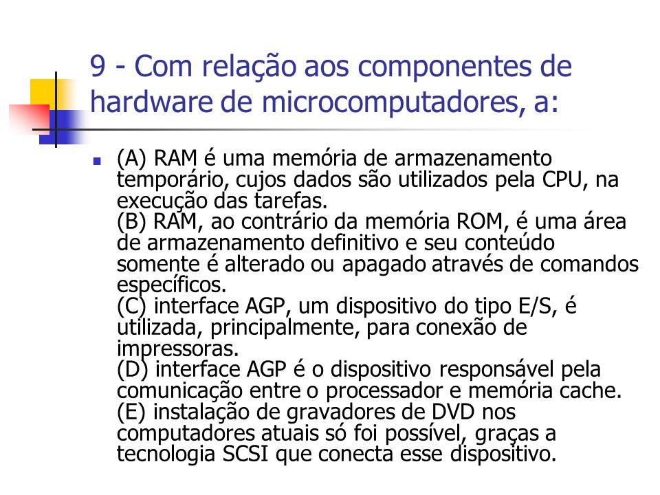9 - Com relação aos componentes de hardware de microcomputadores, a:
