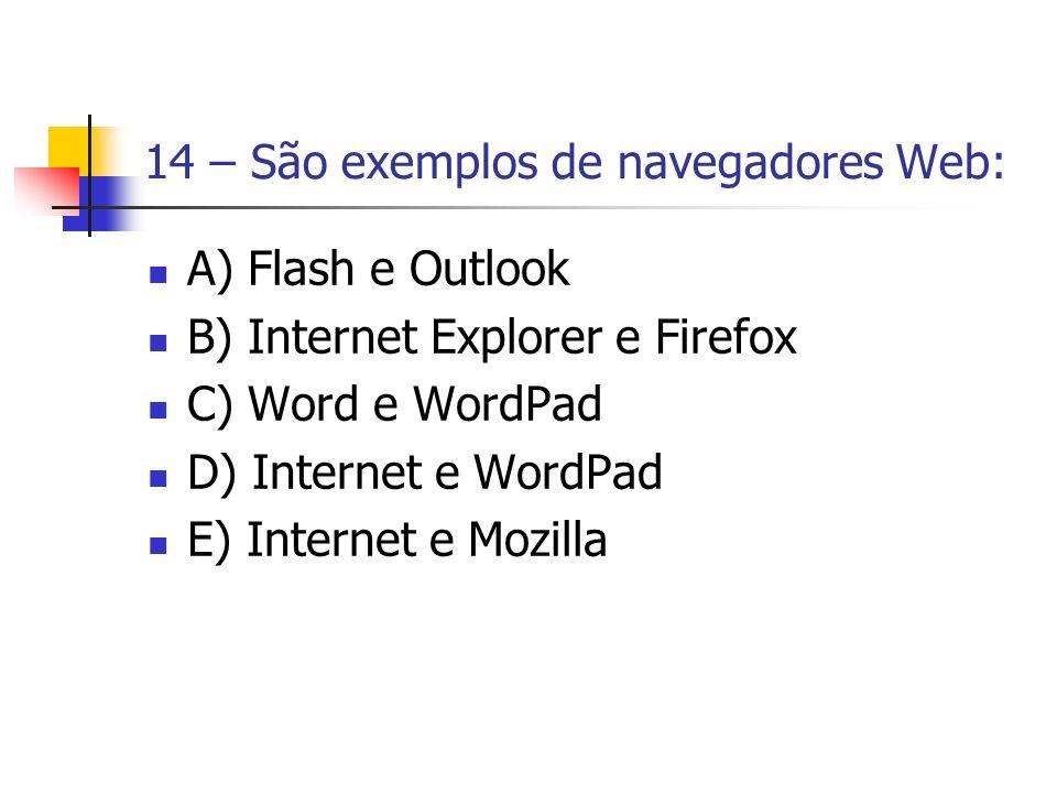 14 – São exemplos de navegadores Web: