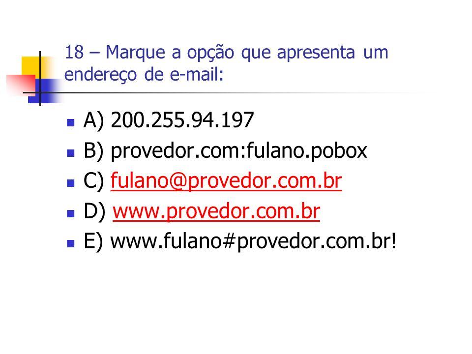 18 – Marque a opção que apresenta um endereço de e-mail: