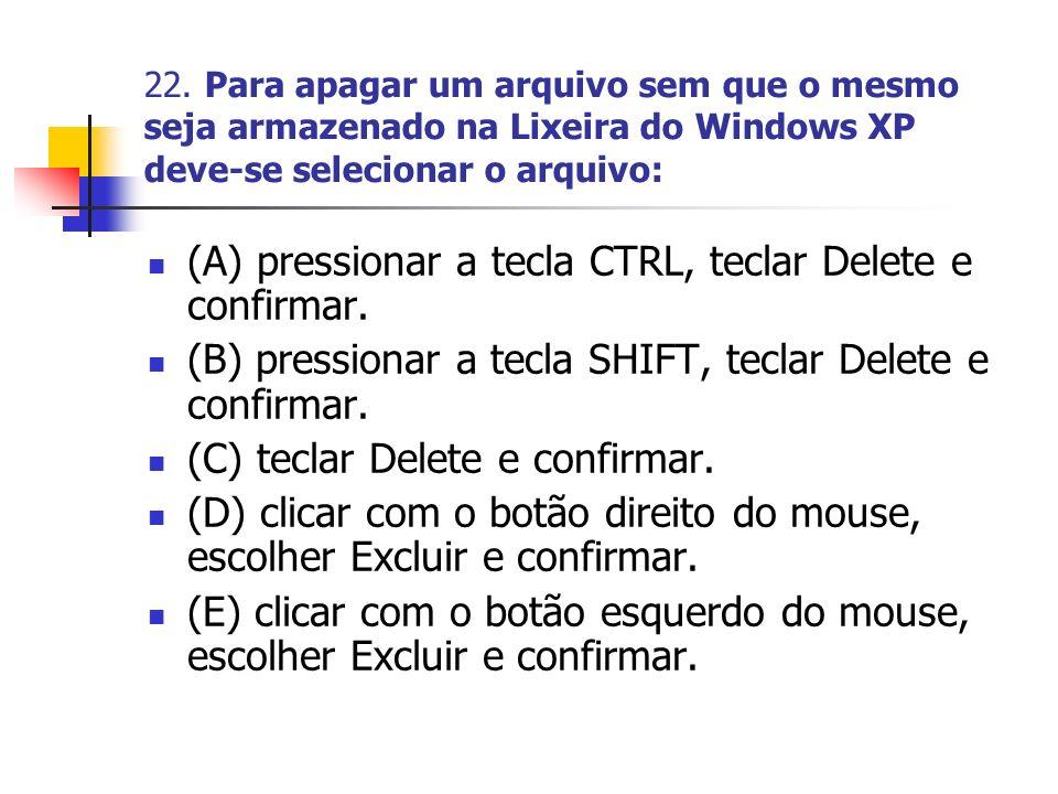 (A) pressionar a tecla CTRL, teclar Delete e confirmar.