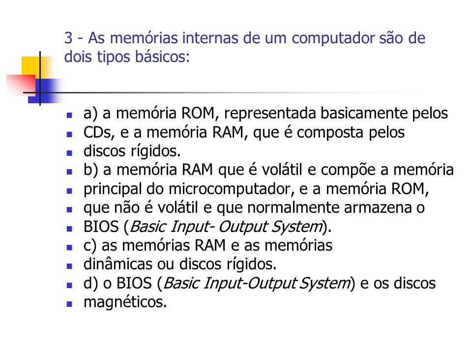 3 - As memórias internas de um computador são de dois tipos básicos: