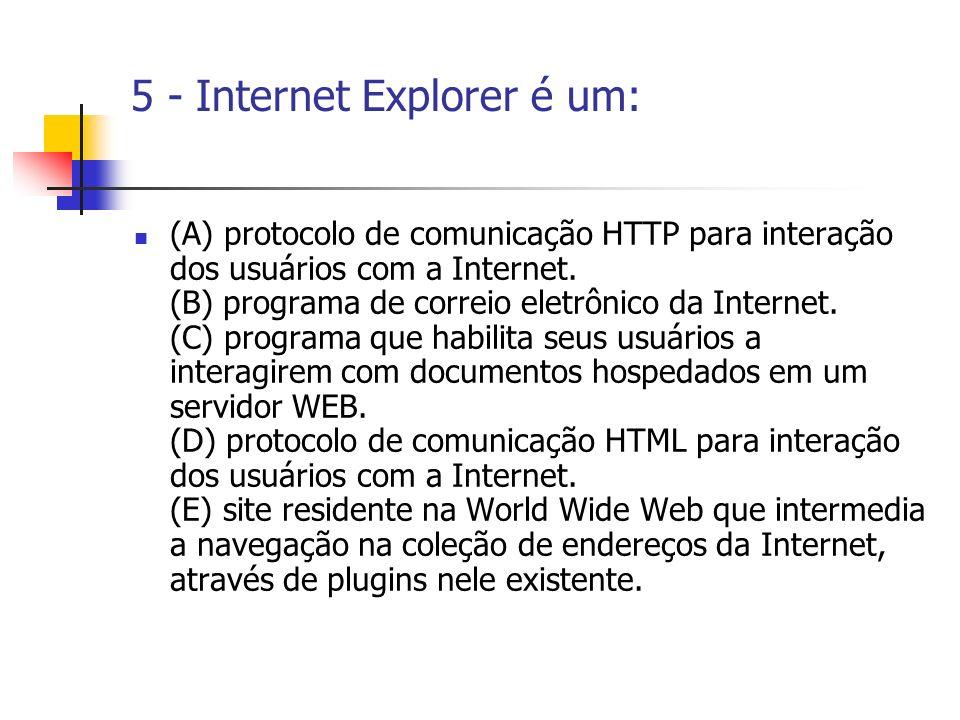 5 - Internet Explorer é um: