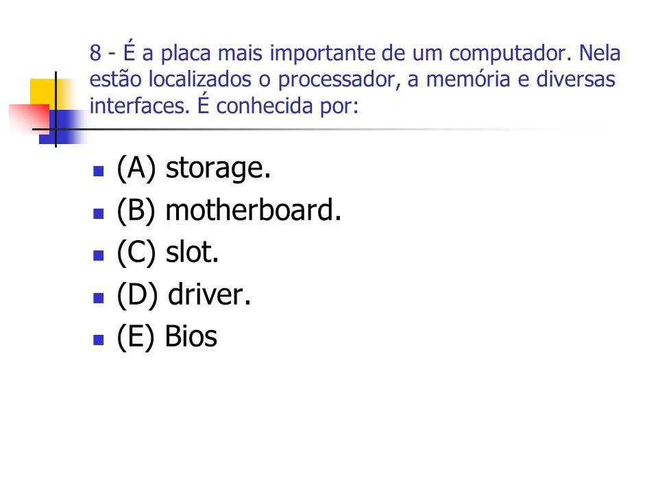 (A) storage. (B) motherboard. (C) slot. (D) driver. (E) Bios