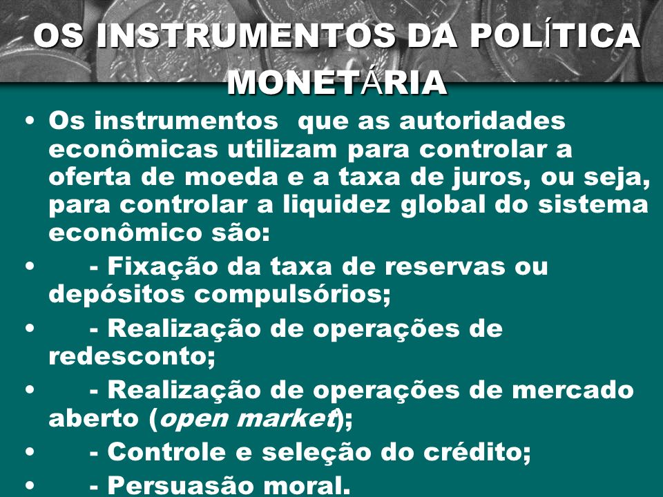 OS INSTRUMENTOS DA POLÍTICA MONETÁRIA