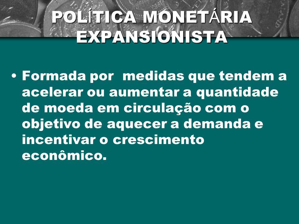 POLÍTICA MONETÁRIA EXPANSIONISTA