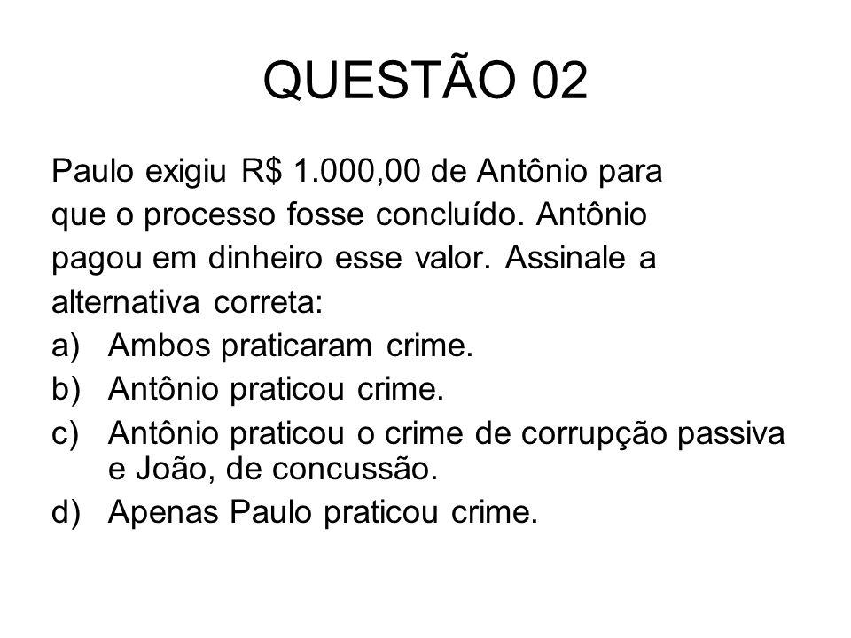 QUESTÃO 02 Paulo exigiu R$ 1.000,00 de Antônio para