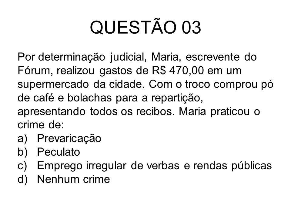 QUESTÃO 03 Por determinação judicial, Maria, escrevente do