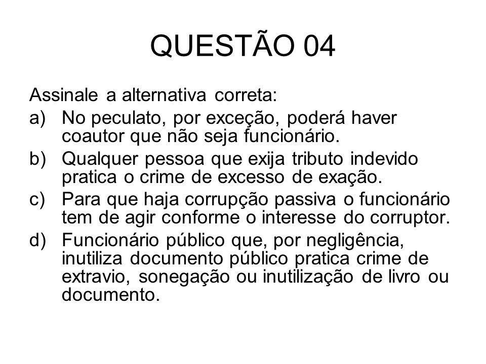 QUESTÃO 04 Assinale a alternativa correta: