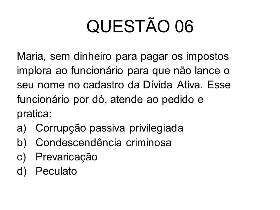 QUESTÃO 06 Maria, sem dinheiro para pagar os impostos