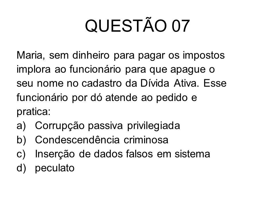 QUESTÃO 07 Maria, sem dinheiro para pagar os impostos