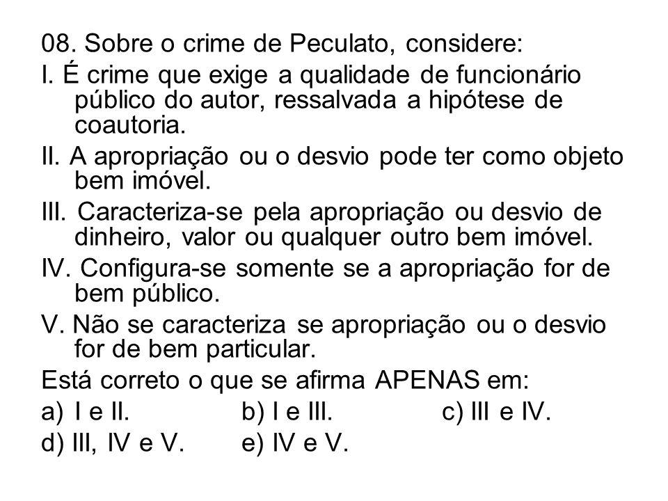 08. Sobre o crime de Peculato, considere: