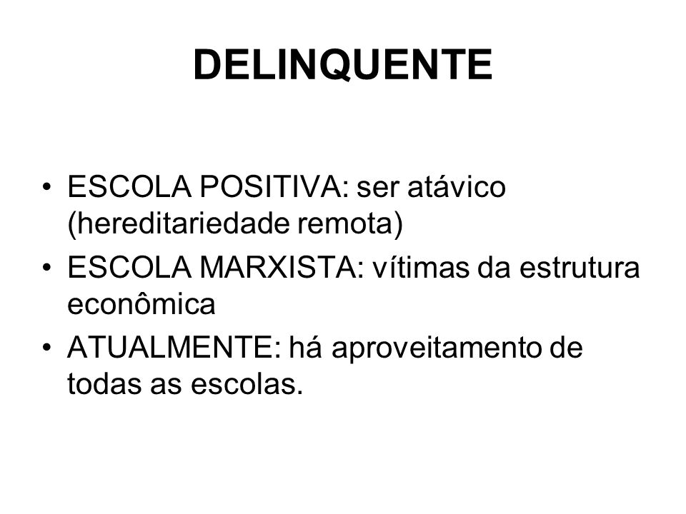 DELINQUENTE ESCOLA POSITIVA: ser atávico (hereditariedade remota)