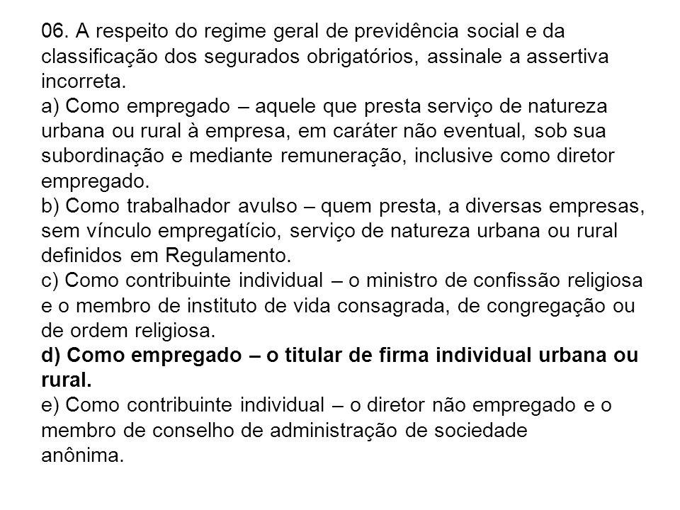06. A respeito do regime geral de previdência social e da