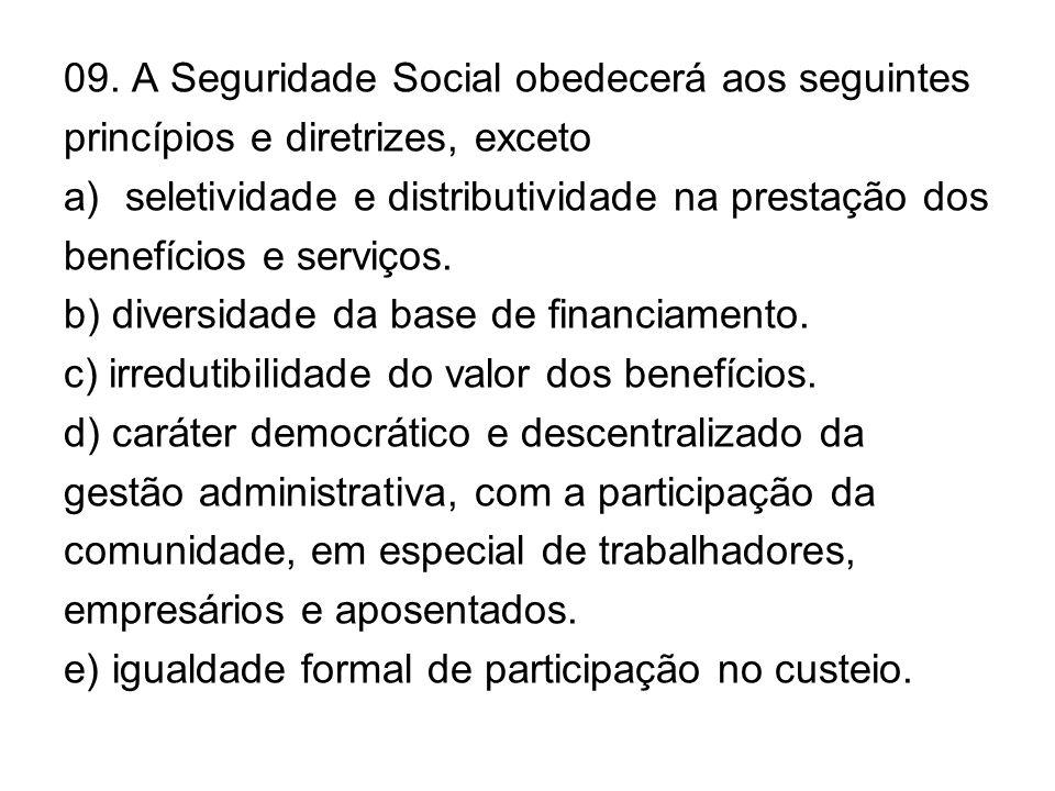 09. A Seguridade Social obedecerá aos seguintes