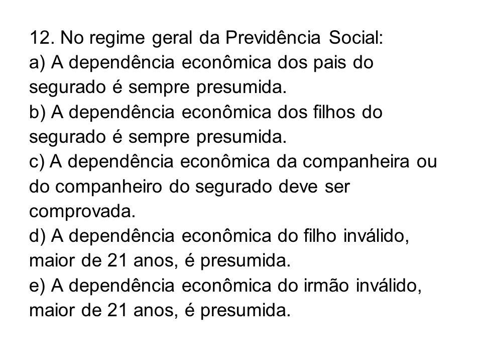 12. No regime geral da Previdência Social: