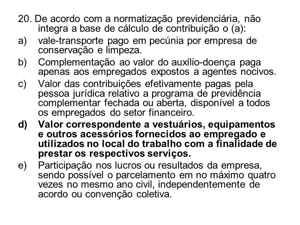 20. De acordo com a normatização previdenciária, não integra a base de cálculo de contribuição o (a):