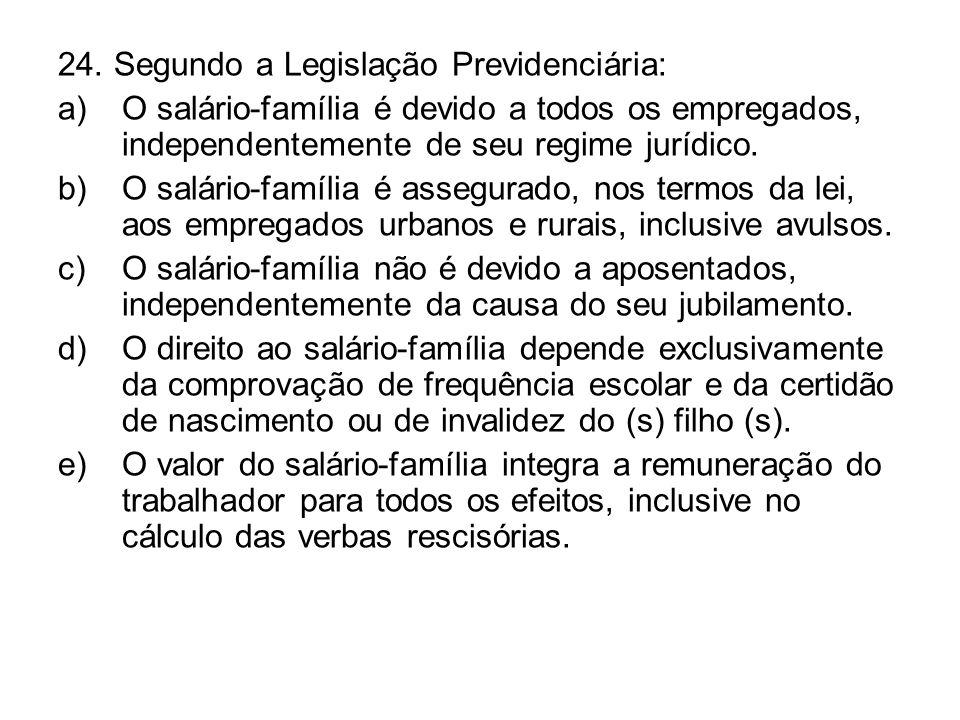 24. Segundo a Legislação Previdenciária: